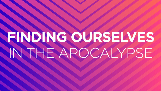 Finding Ourselves in the Apocalypse